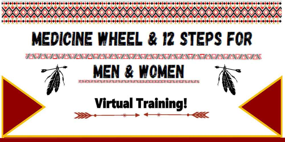 Medicine Wheel & 12 Steps for Men and Women (Oct 12-15, 2021) – 4 Day Virtual Training