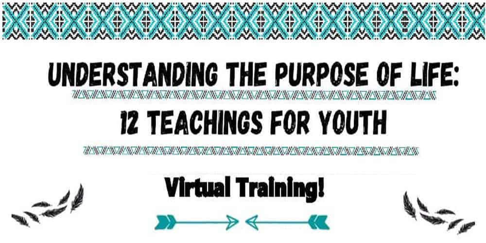 Understanding the Purpose of Life: 12 Teachings for Youth (Oct 5-8, 2021) – 4 Day Virtual Training