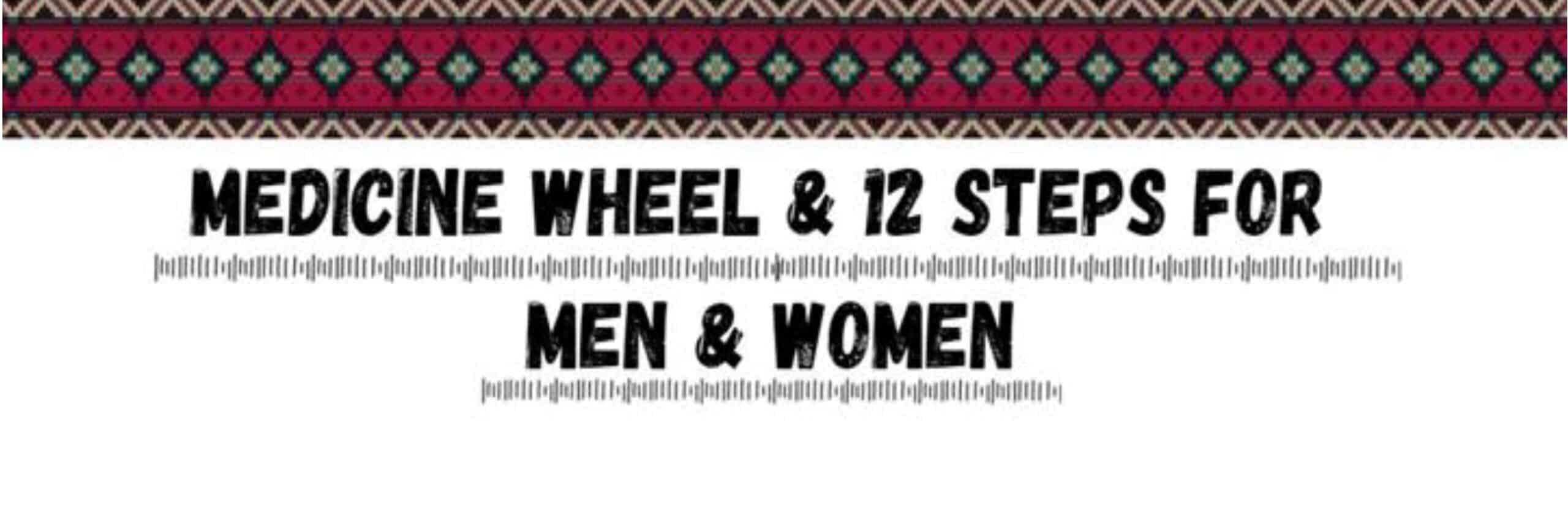 Medicine Wheel & 12 Steps for Men and Women (June 3-5, 2022)